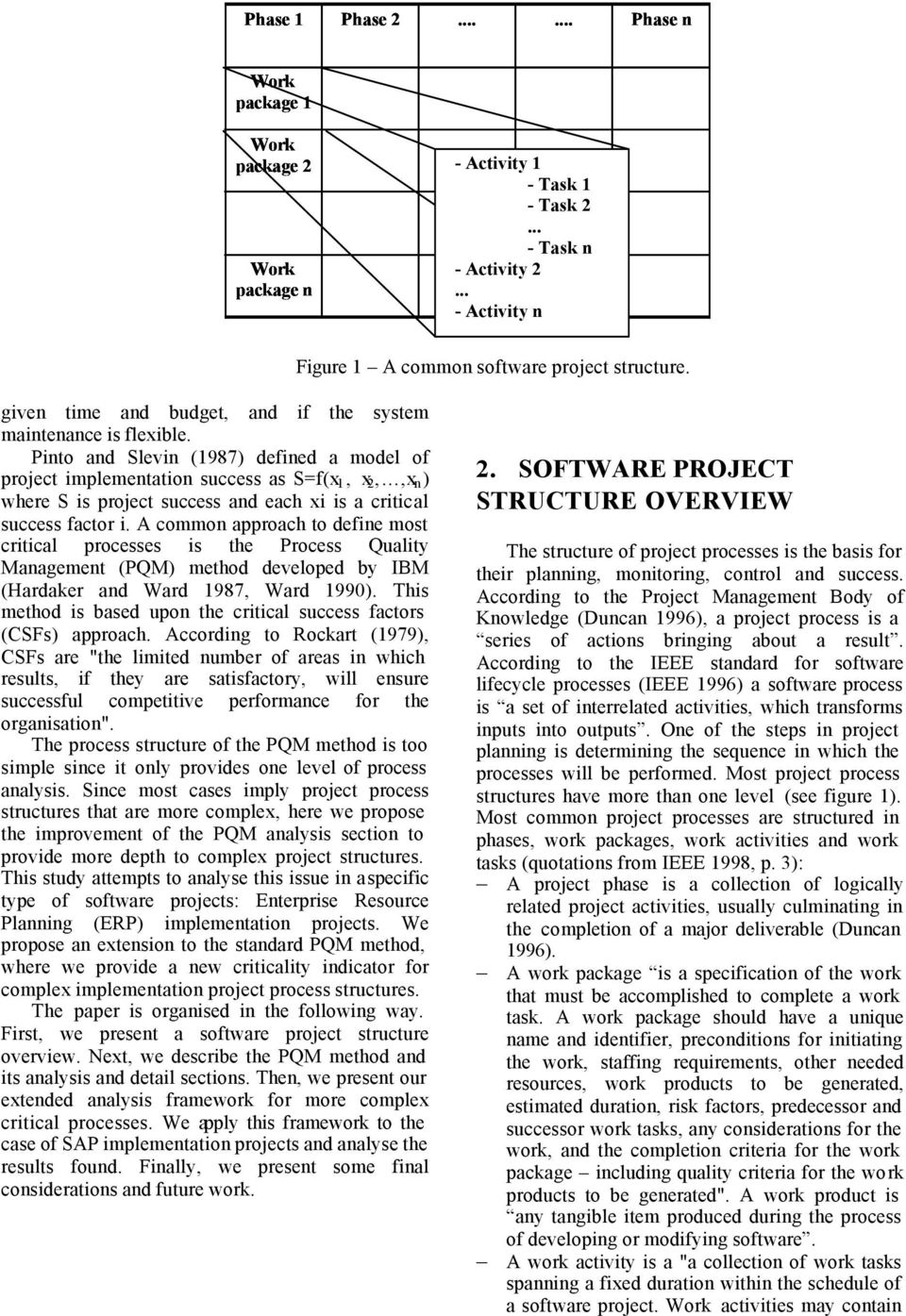 Pinto and Slevin (1987) defined a model of project implementation success as S=f(x 1, x 2,,x n ) where S is project success and each xi is a critical success factor i.