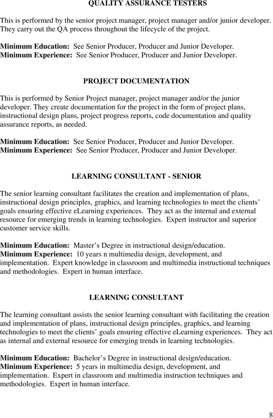 PROJECT DOCUMENTATION This is performed by Senior Project manager, project manager and/or the junior developer.