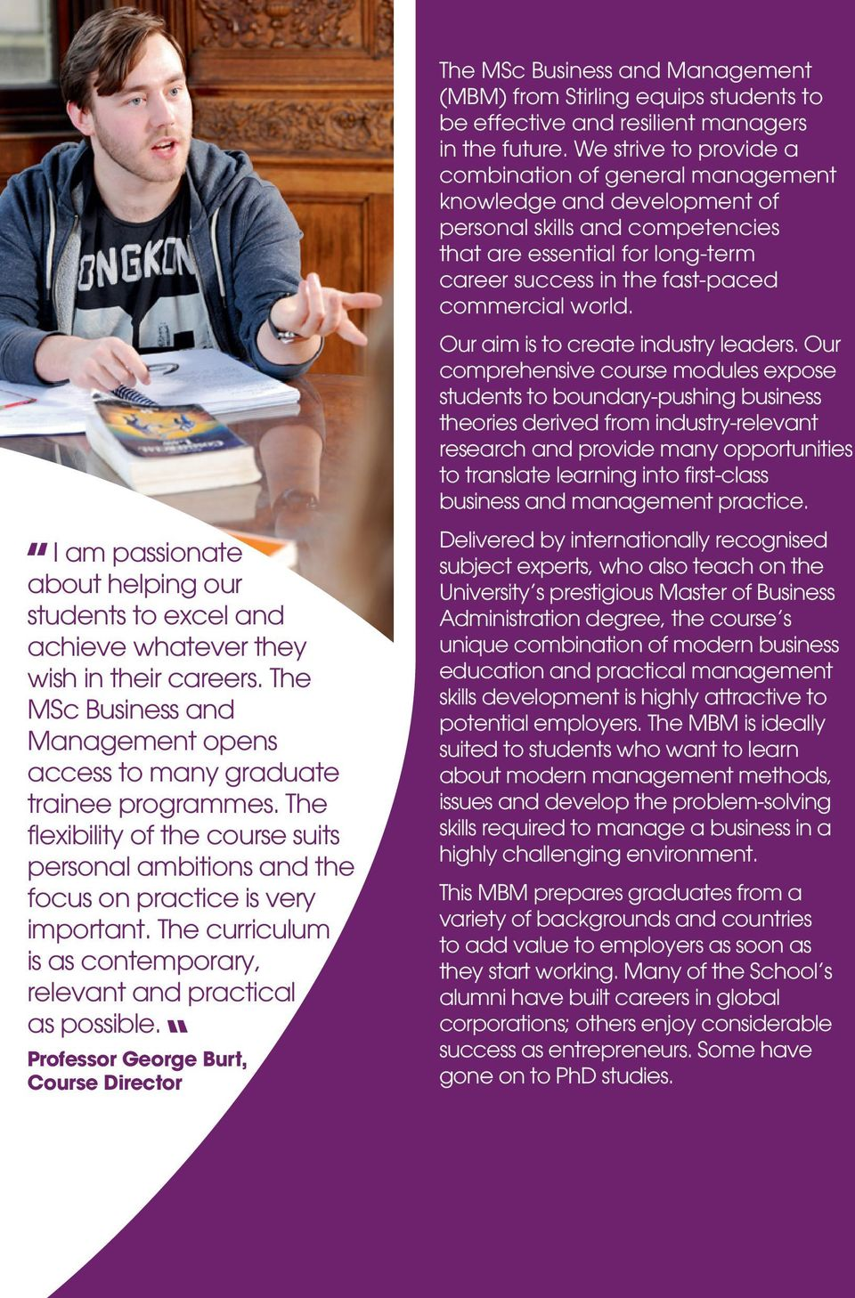Professor George Burt, Course Director The MSc Business and Management (MBM) from Stirling equips students to be effective and resilient managers in the future.