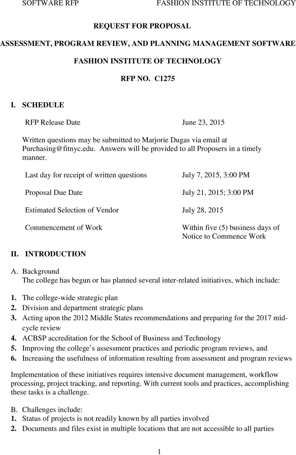 Last day for receipt of written questions Proposal Due Date July 7, 2015, 3:00 PM July 21, 2015; 3:00 PM Estimated Selection of Vendor July 28, 2015 Commencement of Work Within five (5) business days