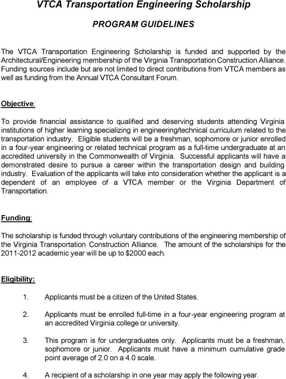Objective: To provide financial assistance to qualified and deserving students attending Virginia institutions of higher learning specializing in engineering/technical curriculum related to the