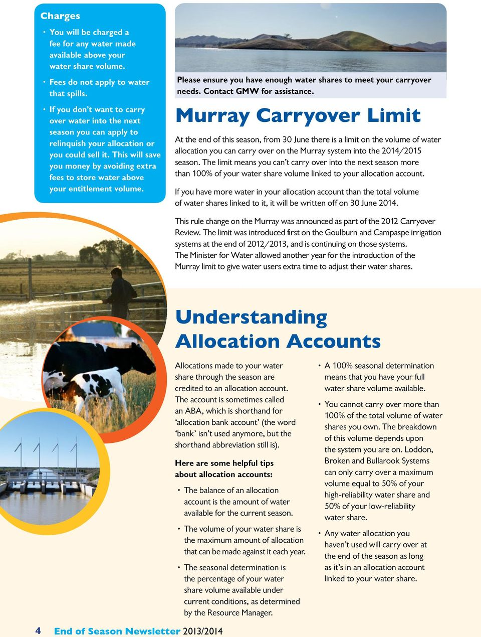 This will save you money by avoiding extra fees to store water above your entitlement volume. Please ensure you have enough water shares to meet your carryover needs. Contact GMW for assistance.