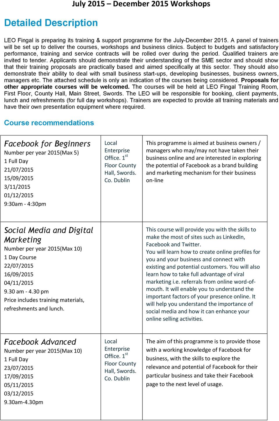 2015(Max 10) 1 Day Course 22/07/2015 16/09/2015 04/11/2015 9.30 am - 4.30 pm This course will provide you with the skills to make the most of sites such as LinkedIn, Facebook and Twitter.
