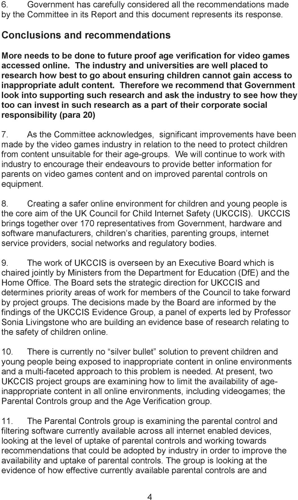 The industry and universities are well placed to research how best to go about ensuring children cannot gain access to inappropriate adult content.