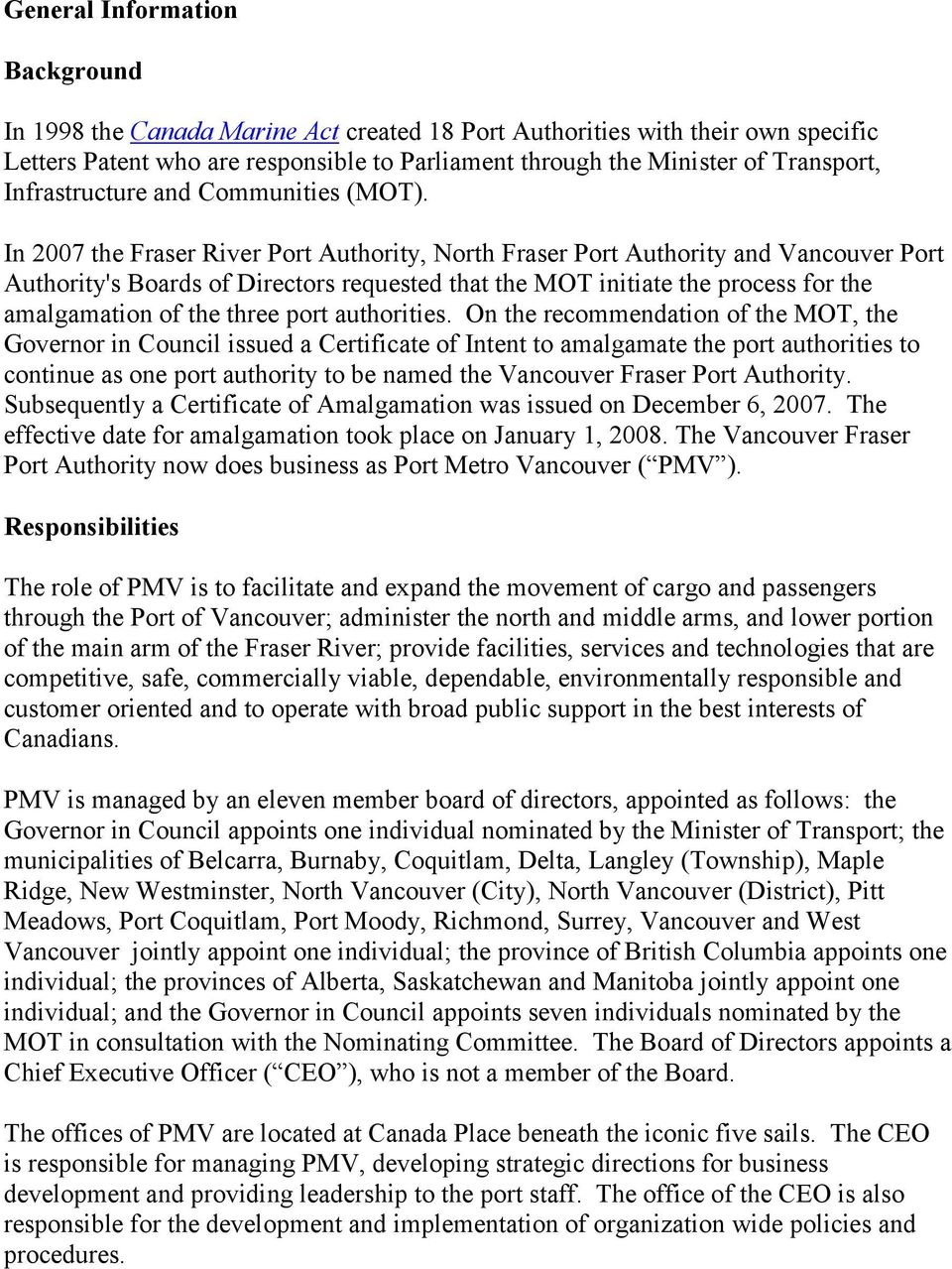 In 2007 the Fraser River Port Authority, North Fraser Port Authority and Vancouver Port Authority's Boards of Directors requested that the MOT initiate the process for the amalgamation of the three
