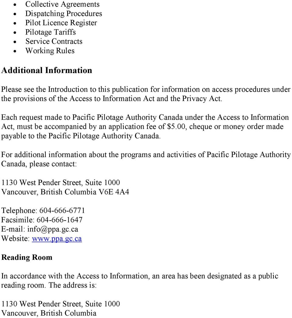 Each request made to Pacific Pilotage Authority Canada under the Access to Information Act, must be accompanied by an application fee of $5.