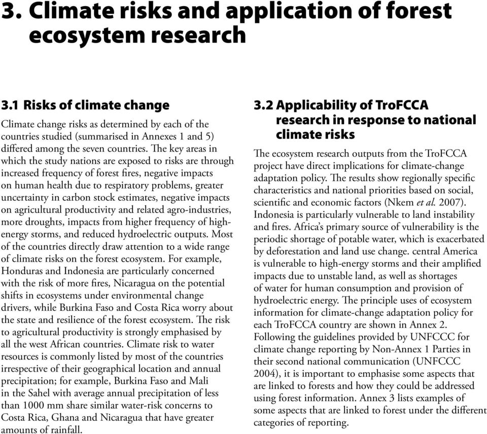 The key areas in which the study nations are exposed to risks are through increased frequency of forest fires, negative impacts on human health due to respiratory problems, greater uncertainty in