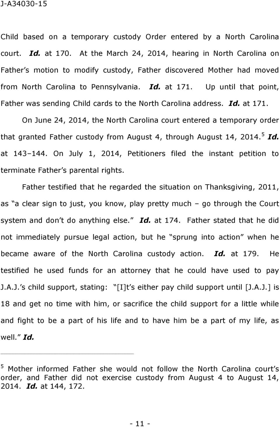 Up until that point, Father was sending Child cards to the North Carolina address. Id. at 171.