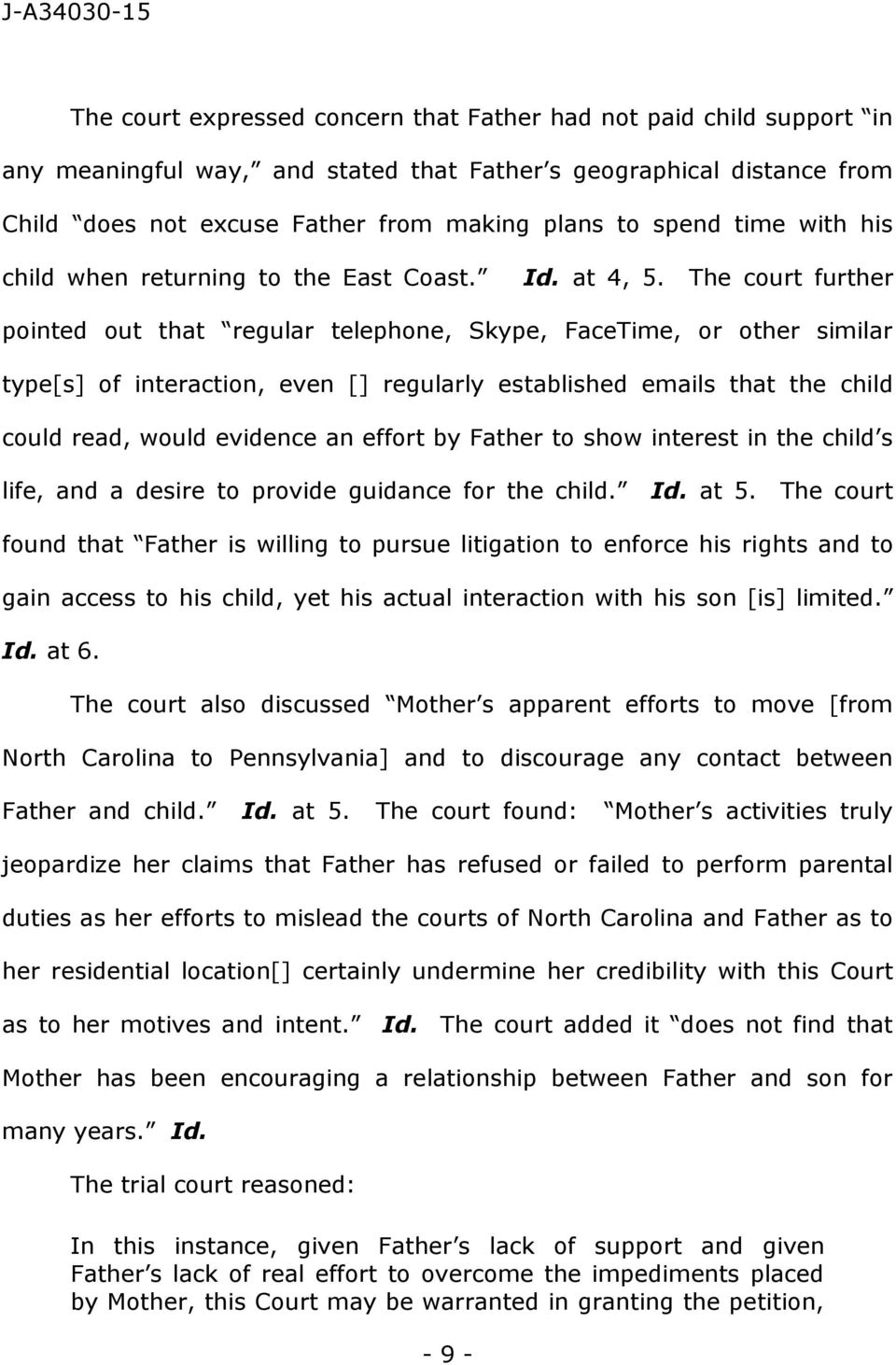 The court further pointed out that regular telephone, Skype, FaceTime, or other similar type[s] of interaction, even [] regularly established emails that the child could read, would evidence an