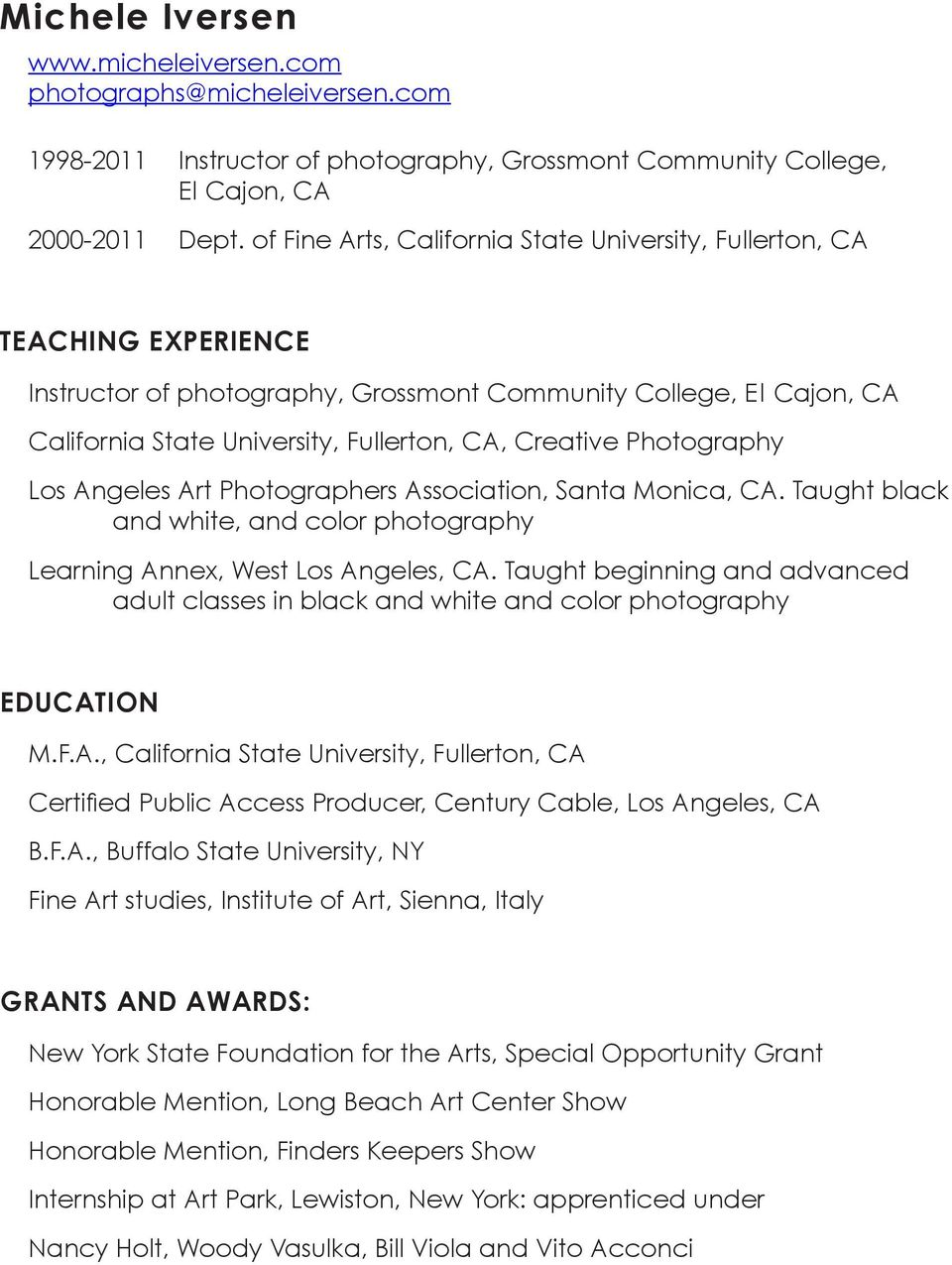Photography Los Angeles Art Photographers Association, Santa Monica, CA. Taught black and white, and color photography Learning Annex, West Los Angeles, CA.