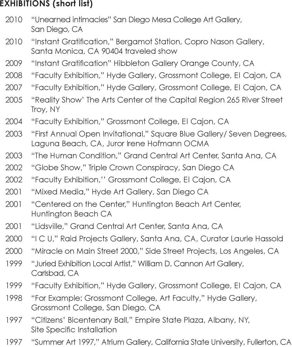 Cajon, CA 2005 Reality Show The Arts Center of the Capital Region 265 River Street Troy, NY 2004 Faculty Exhibition, Grossmont College, El Cajon, CA 2003 First Annual Open Invitational, Square Blue