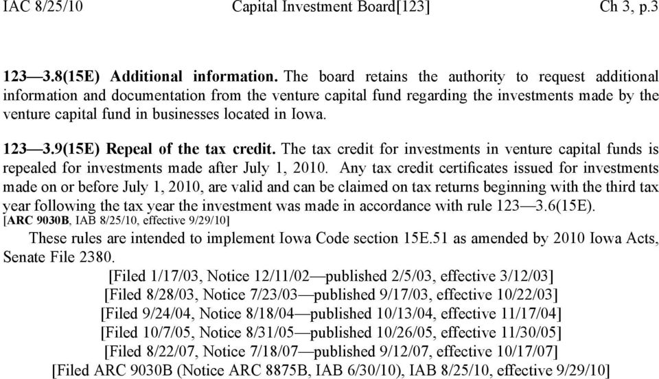 Iowa. 123 3.9(15E) Repeal of the tax credit. The tax credit for investments in venture capital funds is repealed for investments made after July 1, 2010.