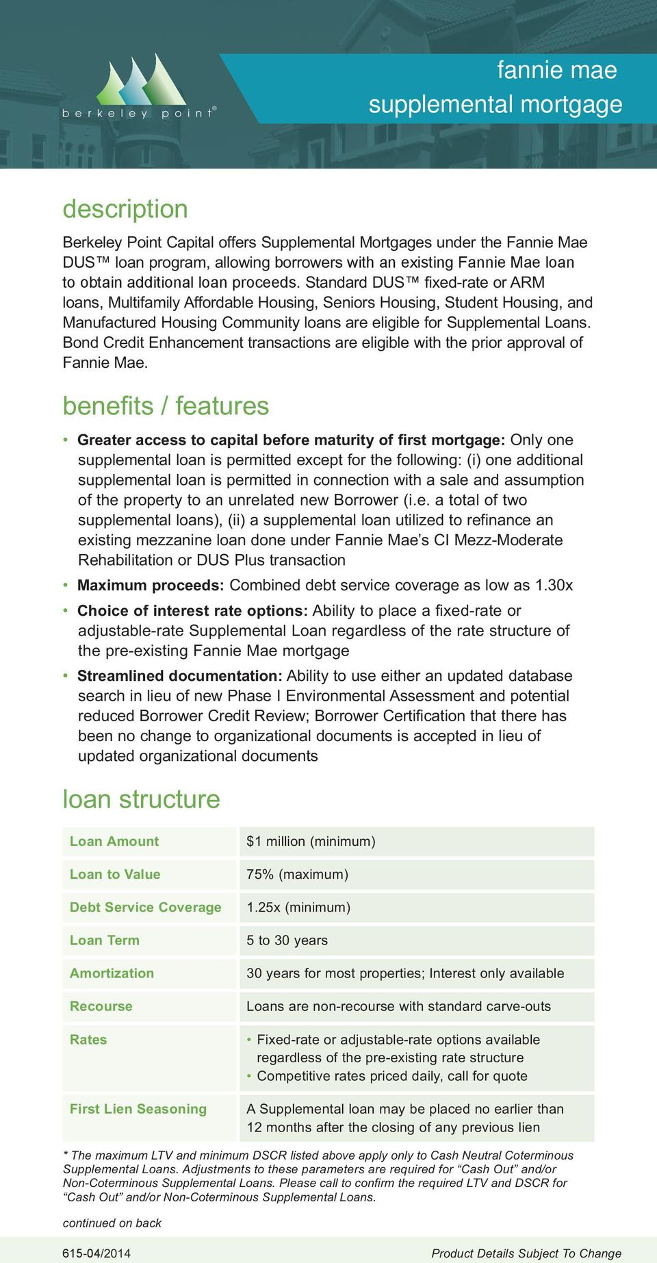 Bond Credit Enhancement transactions are eligible with the prior approval of Fannie Mae.