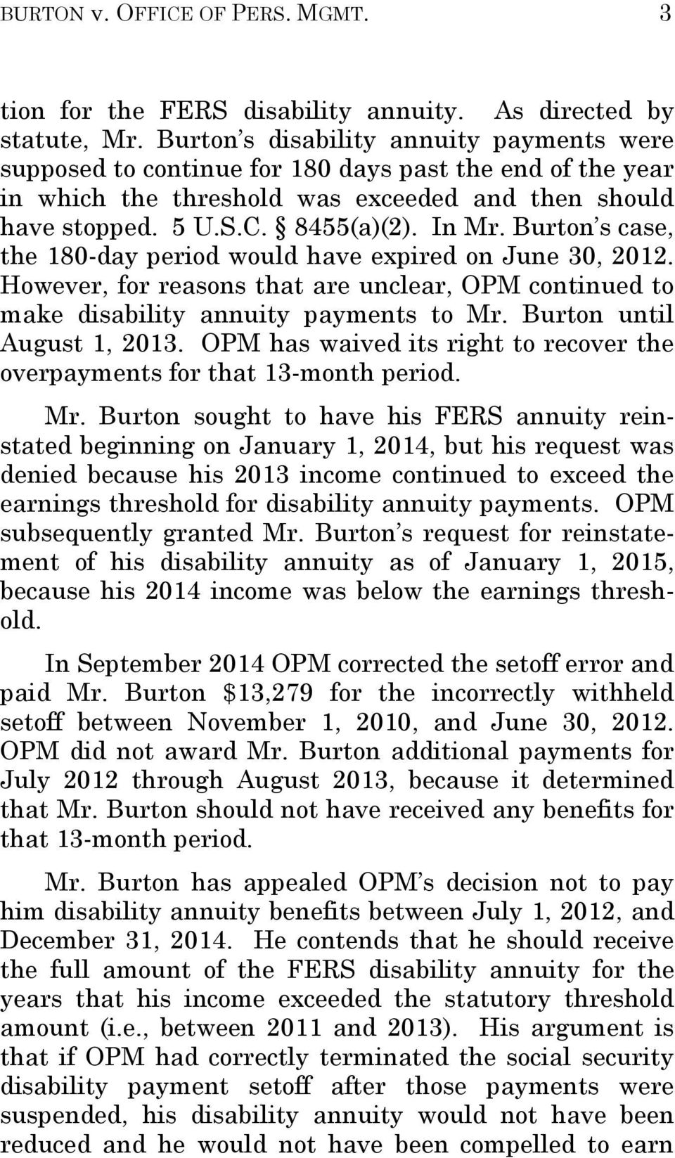 Burton s case, the 180-day period would have expired on June 30, 2012. However, for reasons that are unclear, OPM continued to make disability annuity payments to Mr. Burton until August 1, 2013.