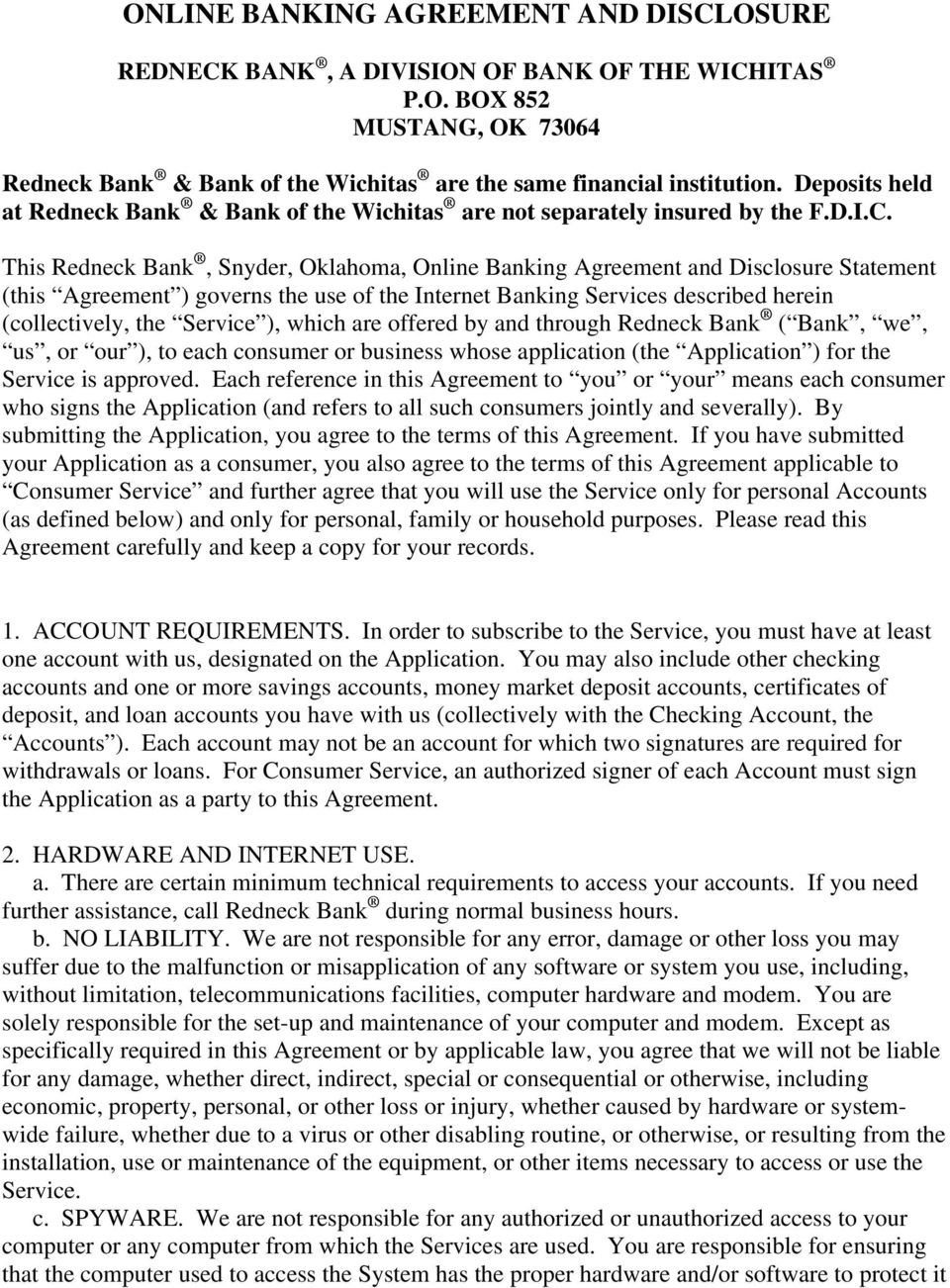 This Redneck Bank, Snyder, Oklahoma, Online Banking Agreement and Disclosure Statement (this Agreement ) governs the use of the Internet Banking Services described herein (collectively, the Service