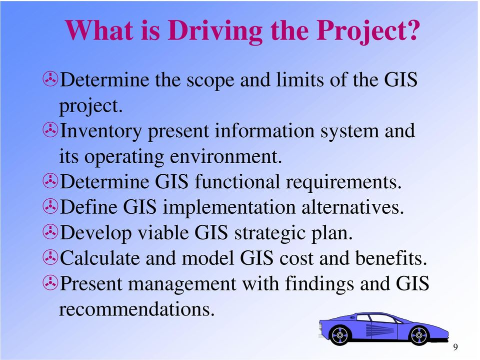 Determine GIS functional requirements. Define GIS implementation alternatives.