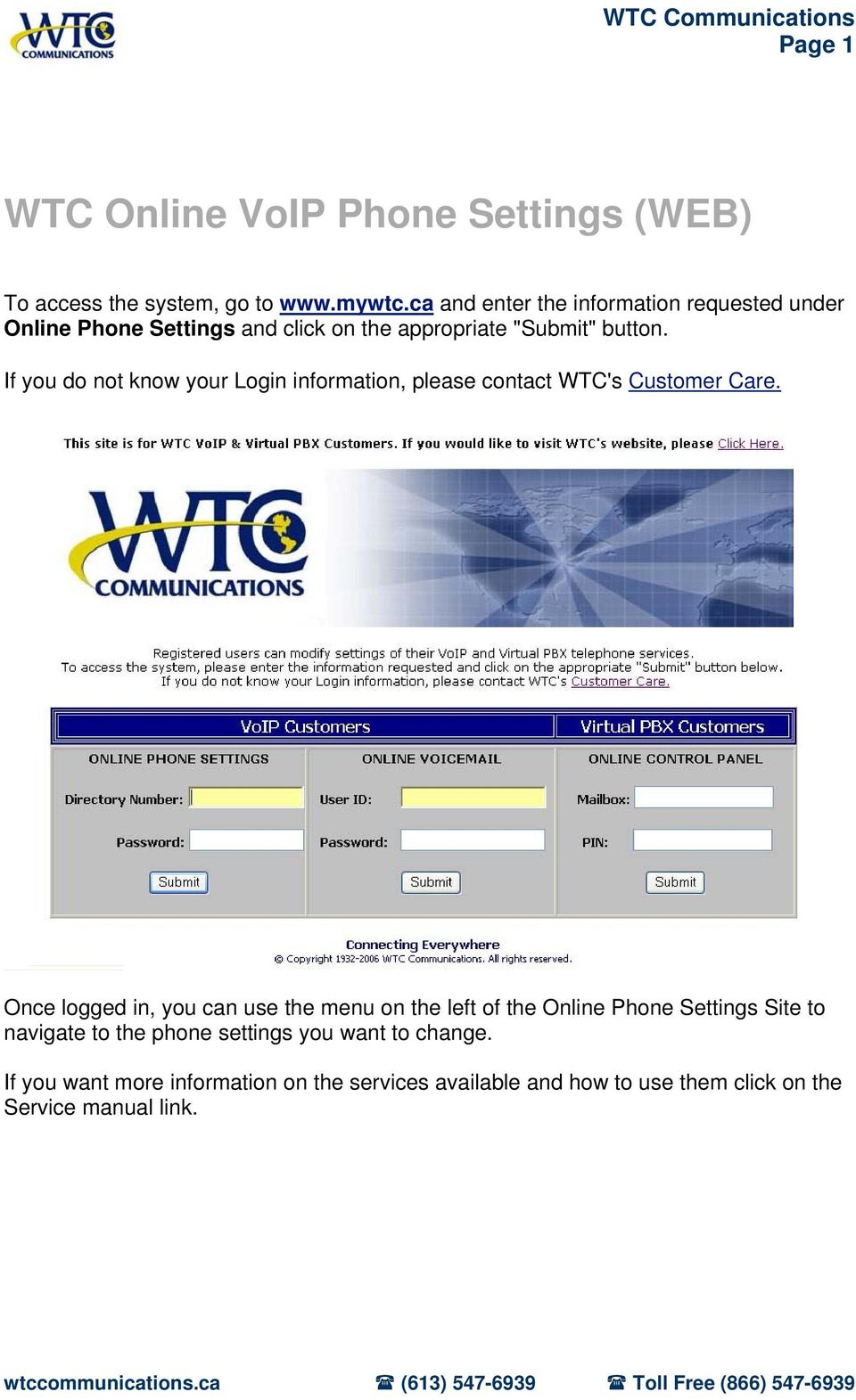 If you do not know your Login information, please contact WTC's Customer Care.