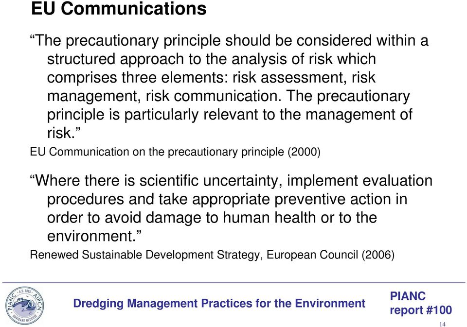 EU Communication on the precautionary principle (2000) Where there is scientific uncertainty, implement evaluation procedures and take appropriate preventive