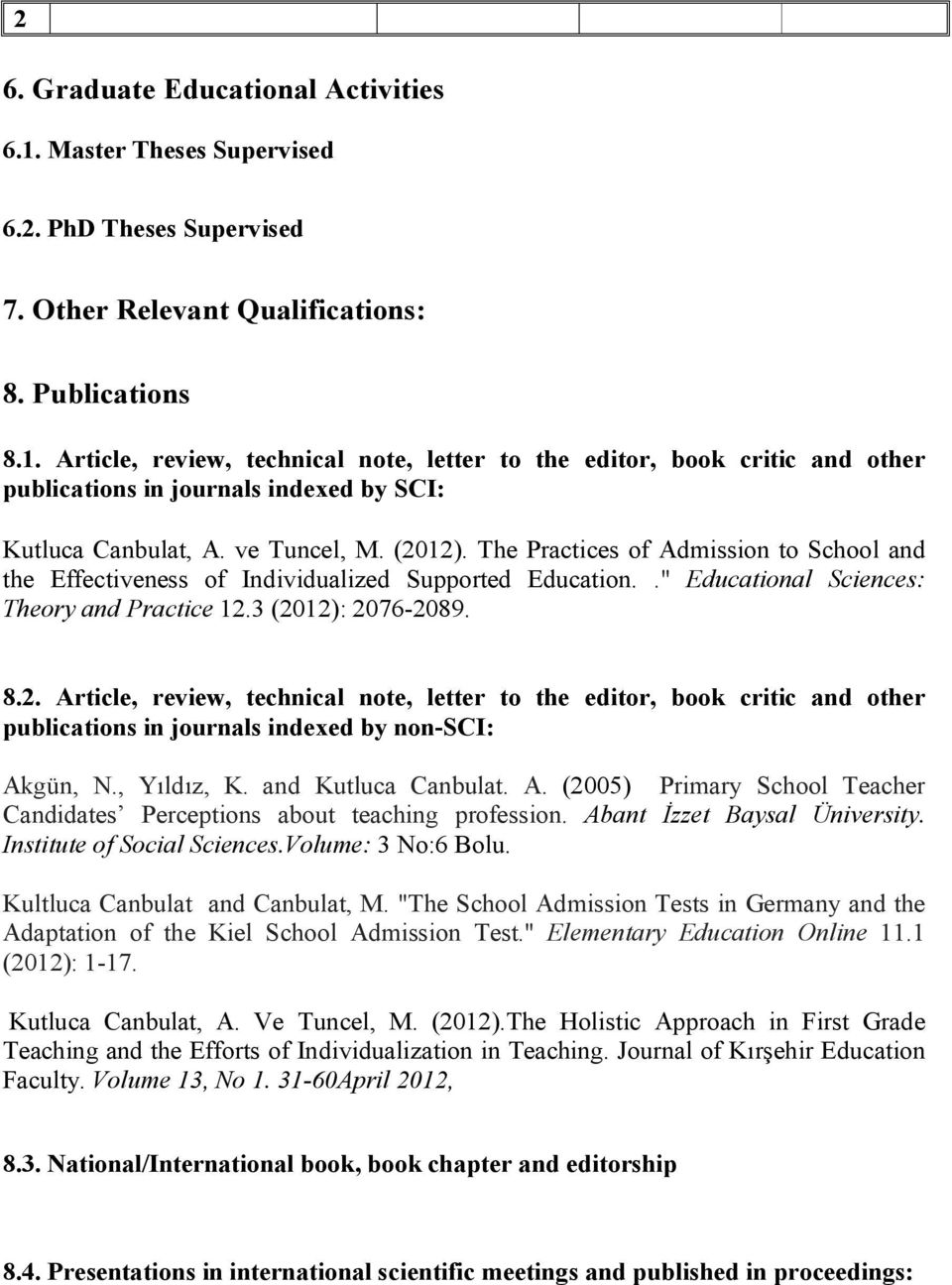 , Yıldız, K. and Kutluca Canbulat. A. (2005) Primary School Teacher Candidates Perceptions about teaching profession. Abant İzzet Baysal Üniversity. Institute of Social Sciences.Volume: 3 No:6 Bolu.