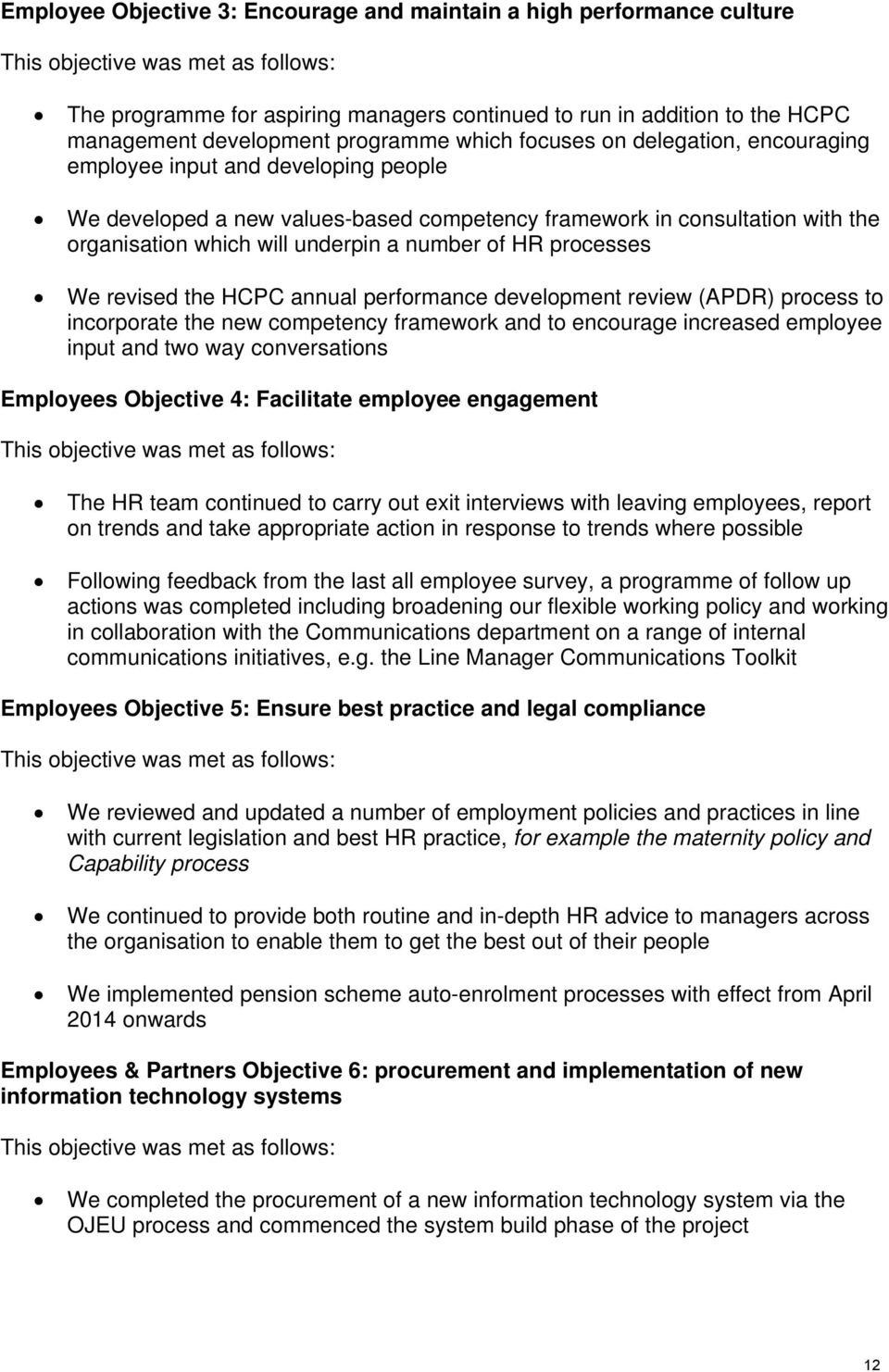 revised the HCPC annual performance development review (APDR) process to incorporate the new competency framework and to encourage increased employee input and two way conversations Employees