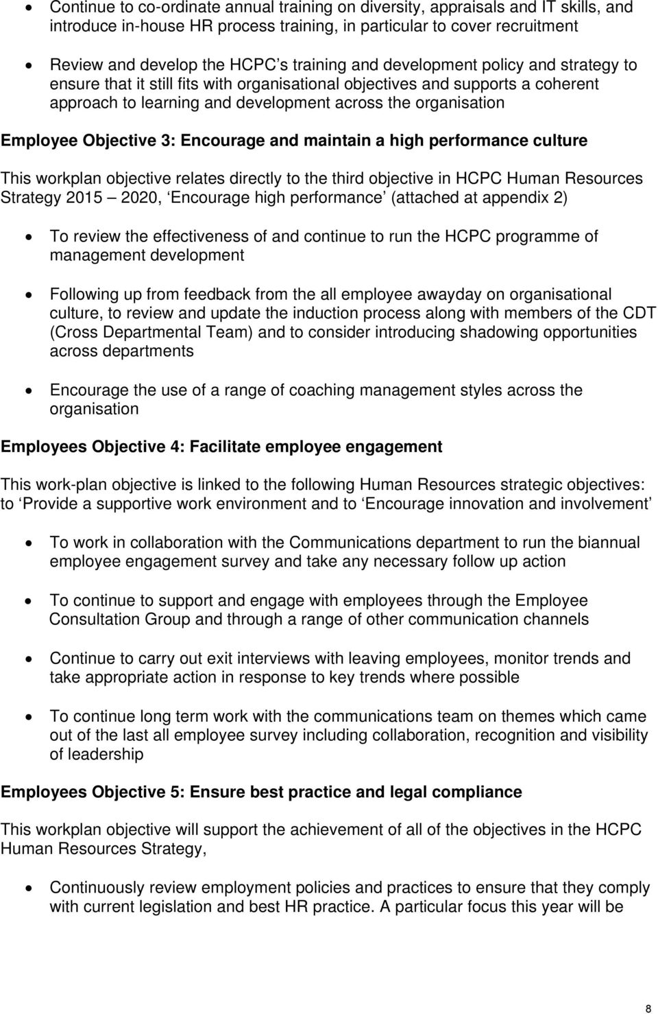 3: Encourage and maintain a high performance culture This workplan objective relates directly to the third objective in HCPC Human Resources Strategy 2015 2020, Encourage high performance (attached