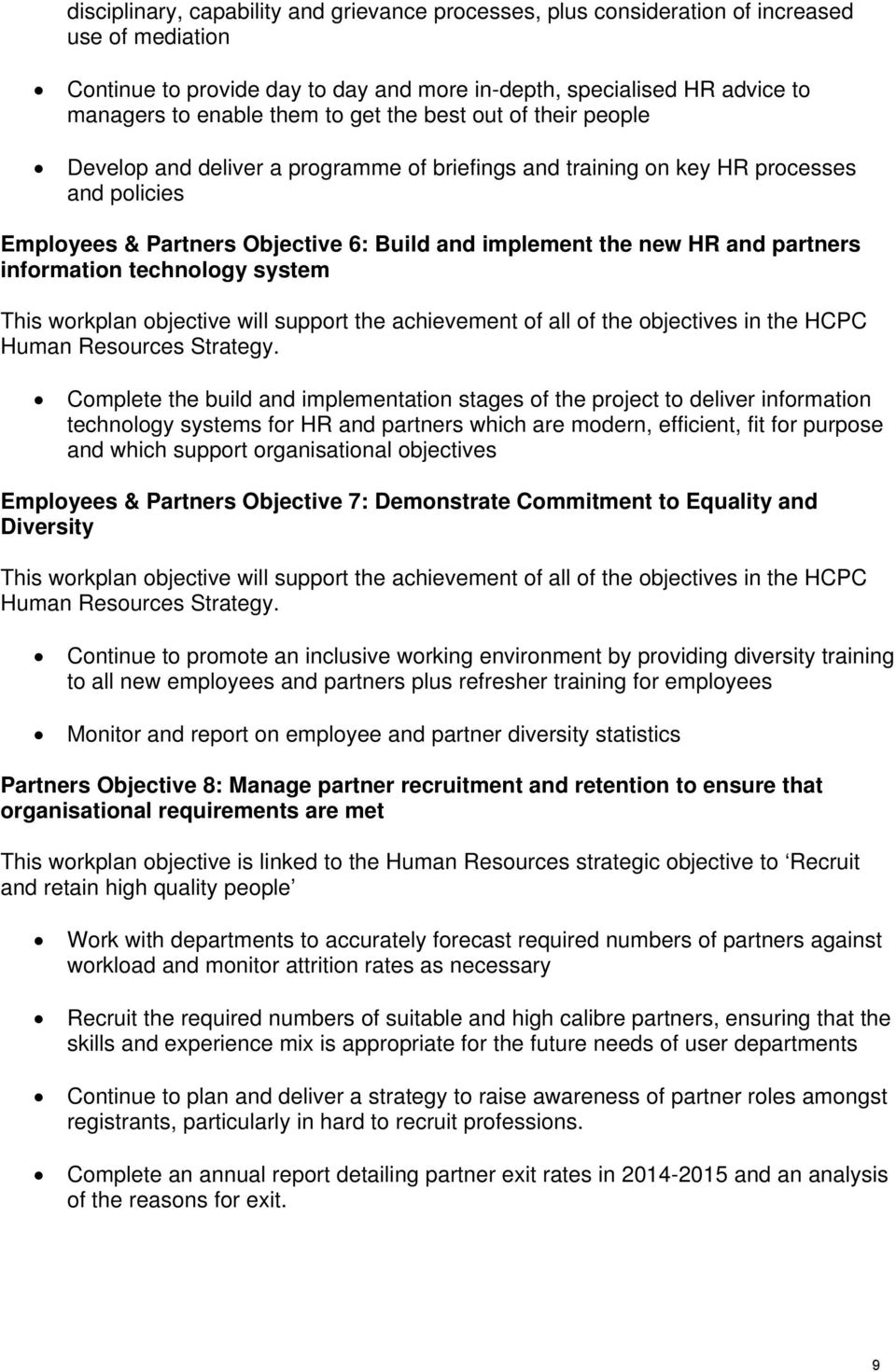 partners information technology system This workplan objective will support the achievement of all of the objectives in the HCPC Human Resources Strategy.