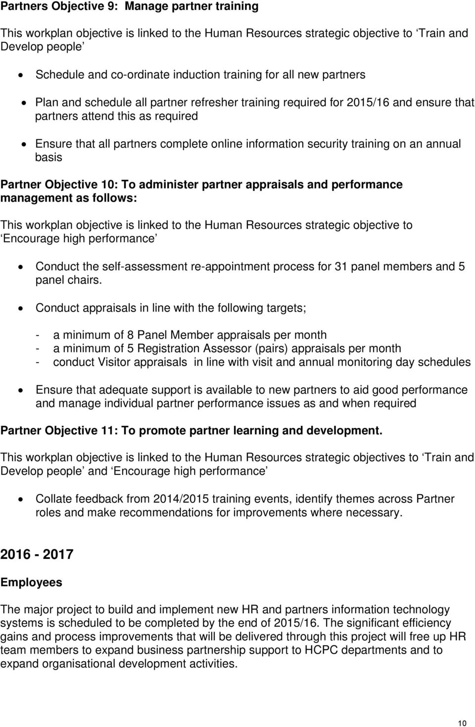 training on an annual basis Partner Objective 10: To administer partner appraisals and performance management as follows: This workplan objective is linked to the Human Resources strategic objective