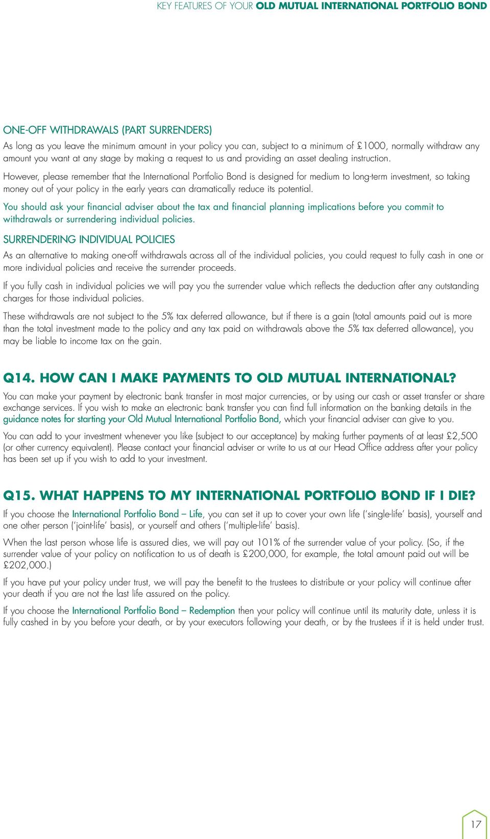 However, please remember that the International Portfolio Bond is designed for medium to long-term investment, so taking money out of your policy in the early years can dramatically reduce its