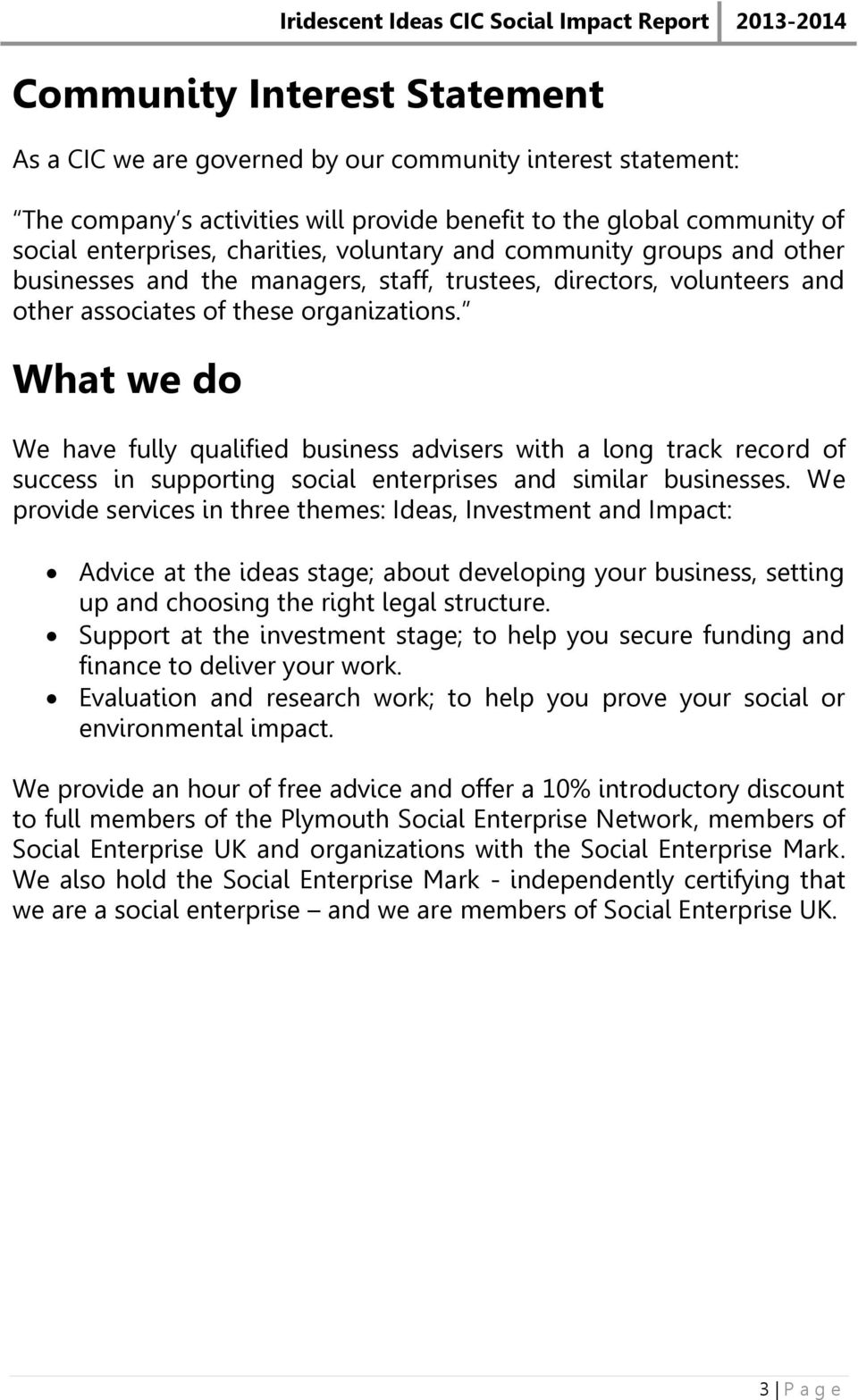 What we do We have fully qualified business advisers with a long track record of success in supporting social enterprises and similar businesses.