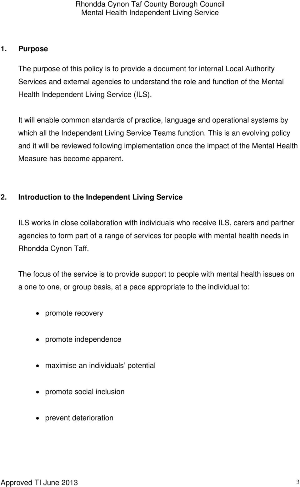 This is an evolving policy and it will be reviewed following implementation once the impact of the Mental Health Measure has become apparent. 2.