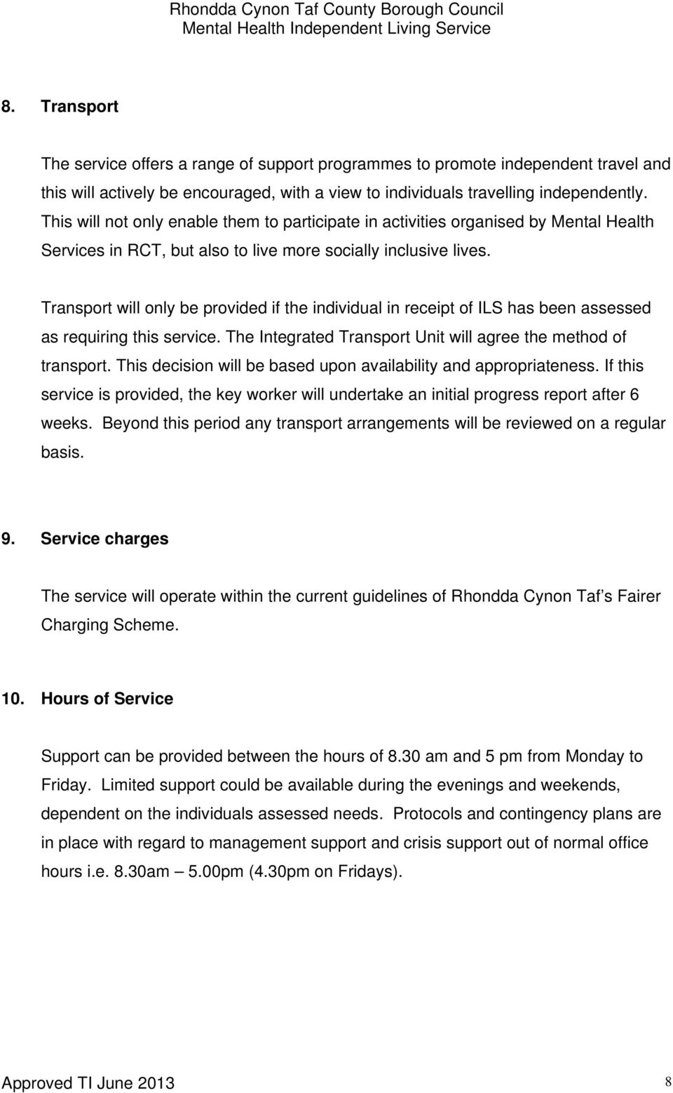 Transport will only be provided if the individual in receipt of ILS has been assessed as requiring this service. The Integrated Transport Unit will agree the method of transport.