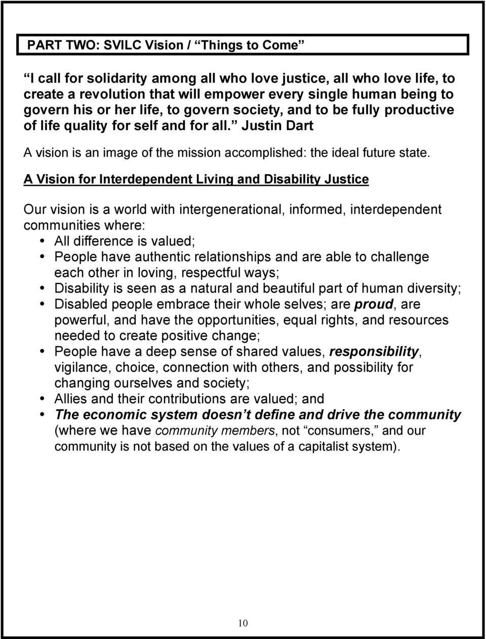 A Vision for Interdependent Living and Disability Justice Our vision is a world with intergenerational, informed, interdependent communities where: All difference is valued; People have authentic