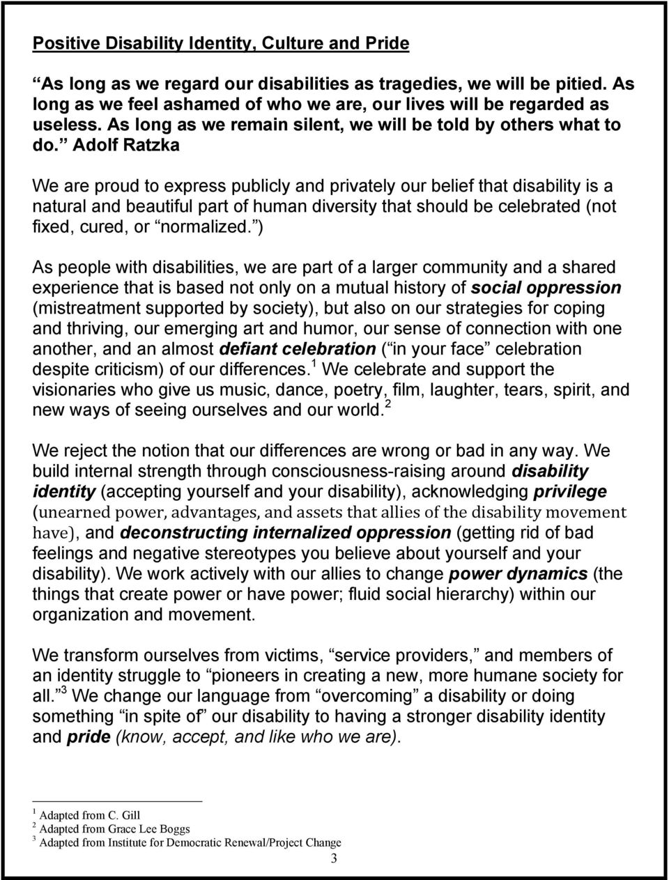 Adolf Ratzka We are proud to express publicly and privately our belief that disability is a natural and beautiful part of human diversity that should be celebrated (not fixed, cured, or normalized.