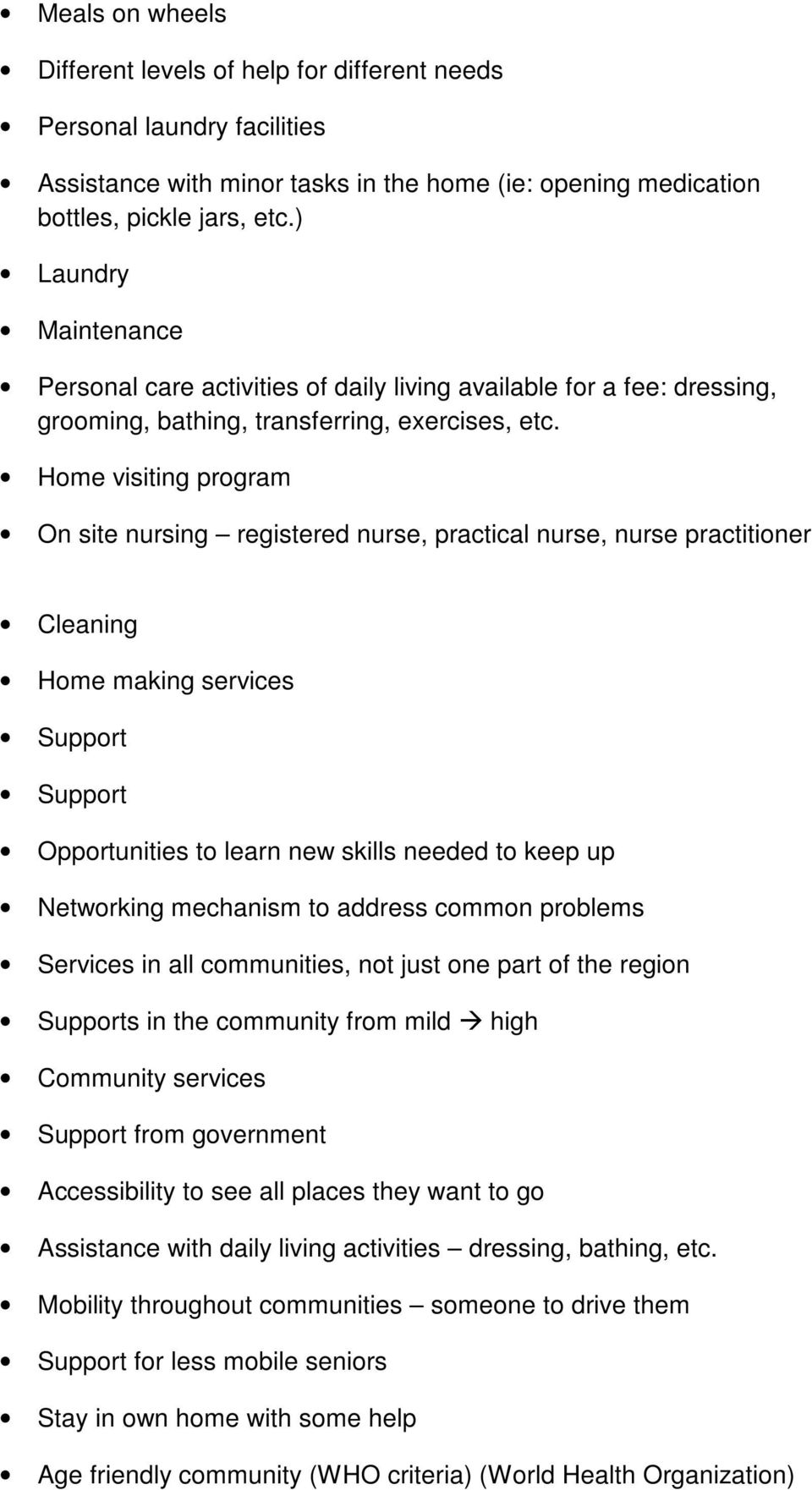 Home visiting program On site nursing registered nurse, practical nurse, nurse practitioner Cleaning Home making services Support Support Opportunities to learn new skills needed to keep up