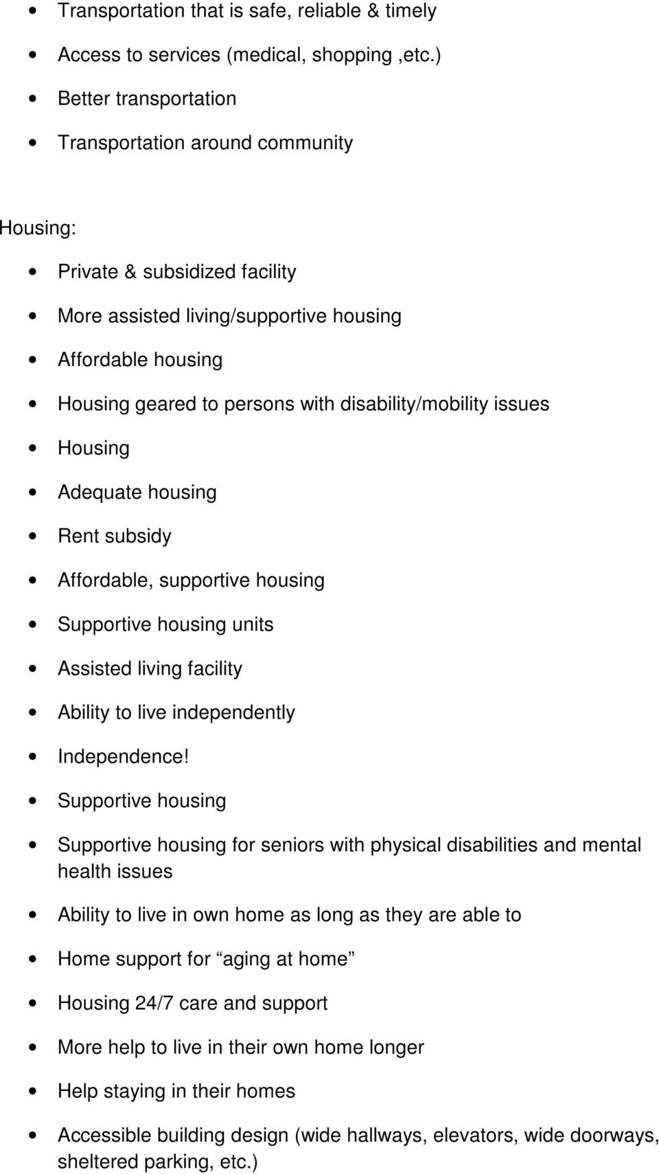disability/mobility issues Housing Adequate housing Rent subsidy Affordable, supportive housing Supportive housing units Assisted living facility Ability to live independently Independence!