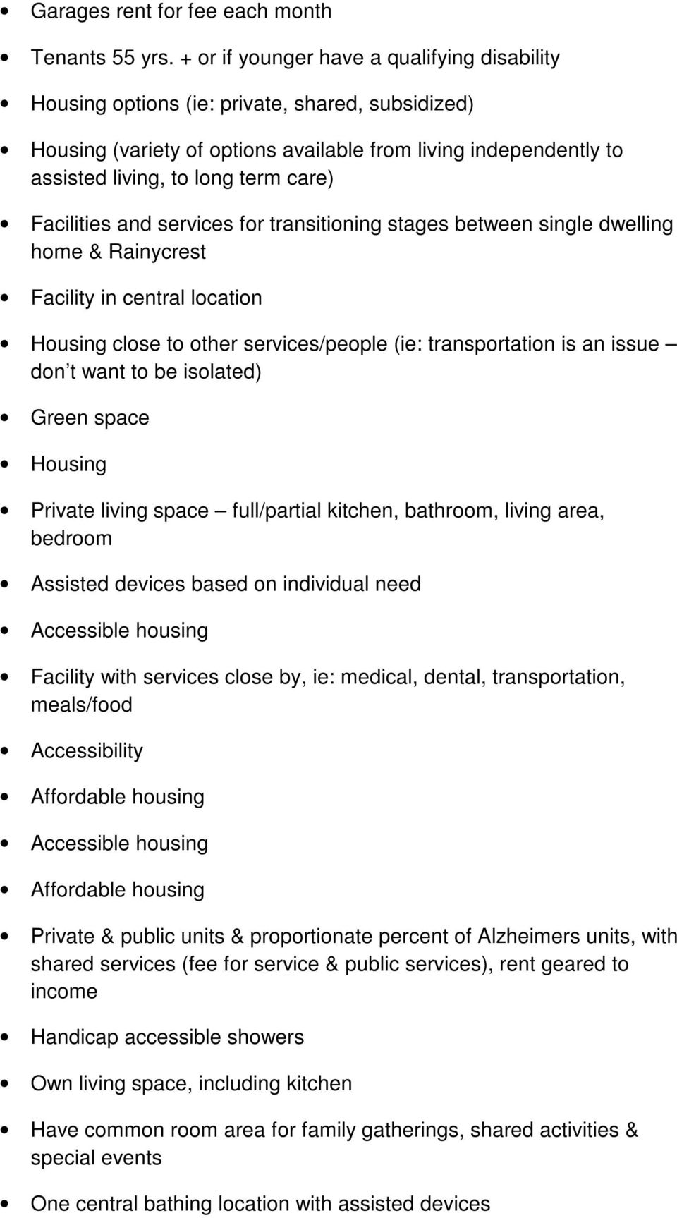 Facilities and services for transitioning stages between single dwelling home & Rainycrest Facility in central location Housing close to other services/people (ie: transportation is an issue don t