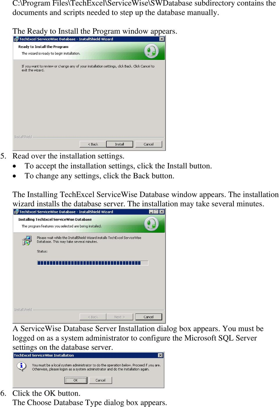The Installing TechExcel ServiceWise Database window appears. The installation wizard installs the database server. The installation may take several minutes.
