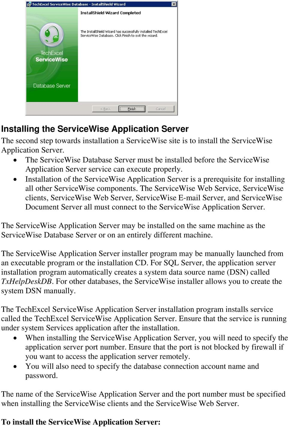 Installation of the ServiceWise Application Server is a prerequisite for installing all other ServiceWise components.