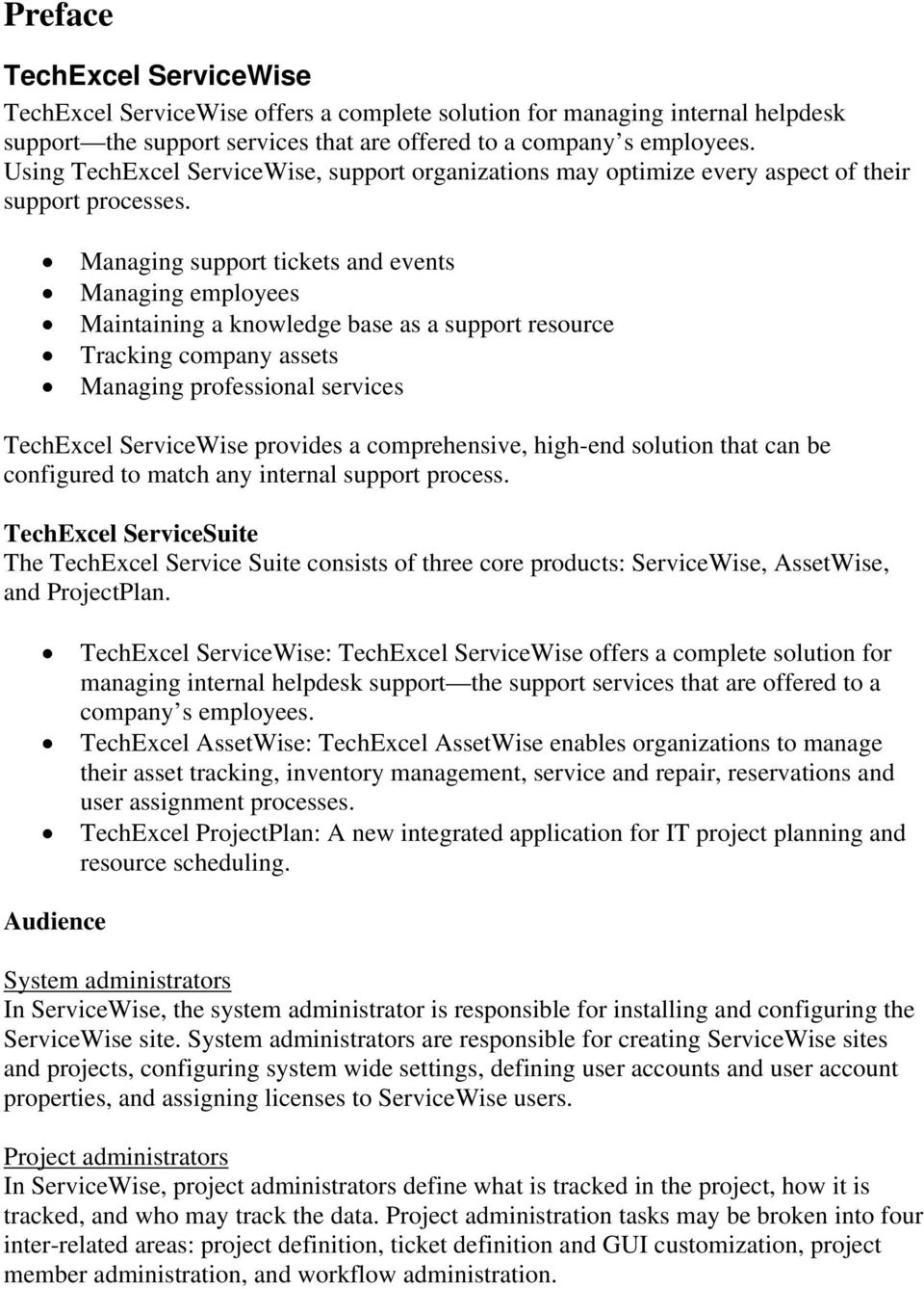 Managing support tickets and events Managing employees Maintaining a knowledge base as a support resource Tracking company assets Managing professional services TechExcel ServiceWise provides a
