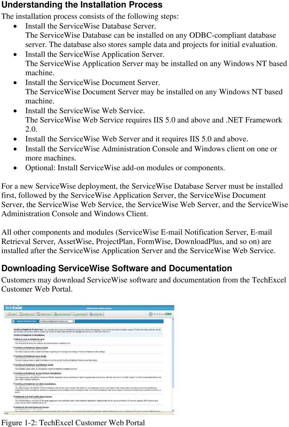 The ServiceWise Application Server may be installed on any Windows NT based machine. Install the ServiceWise Document Server.