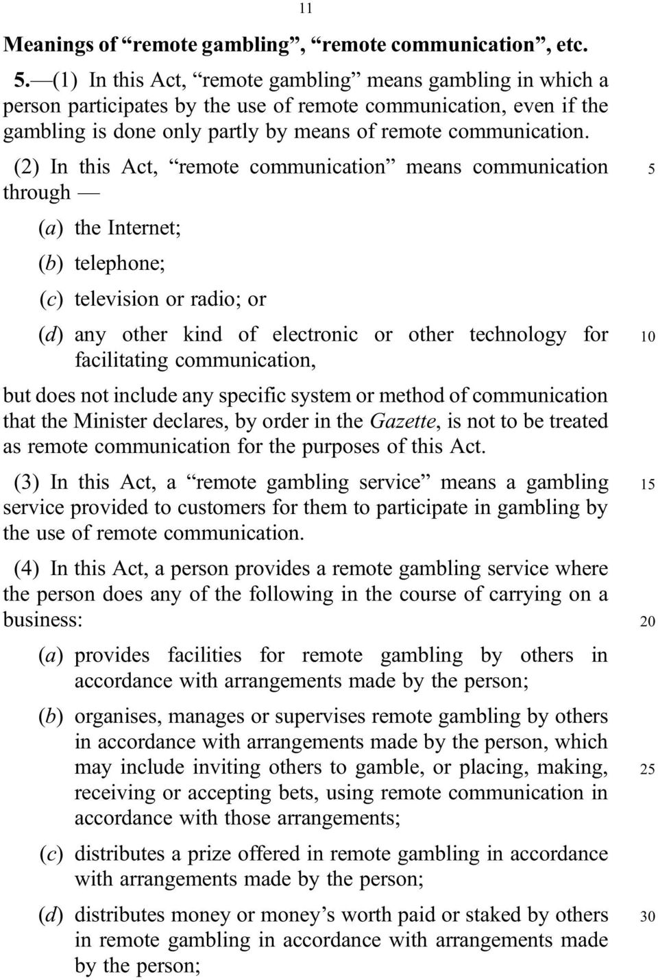 (2) In this Act, remote communication means communication through (a) the Internet; (b) telephone; (c) television or radio; or (d) any other kind of electronic or other technology for facilitating