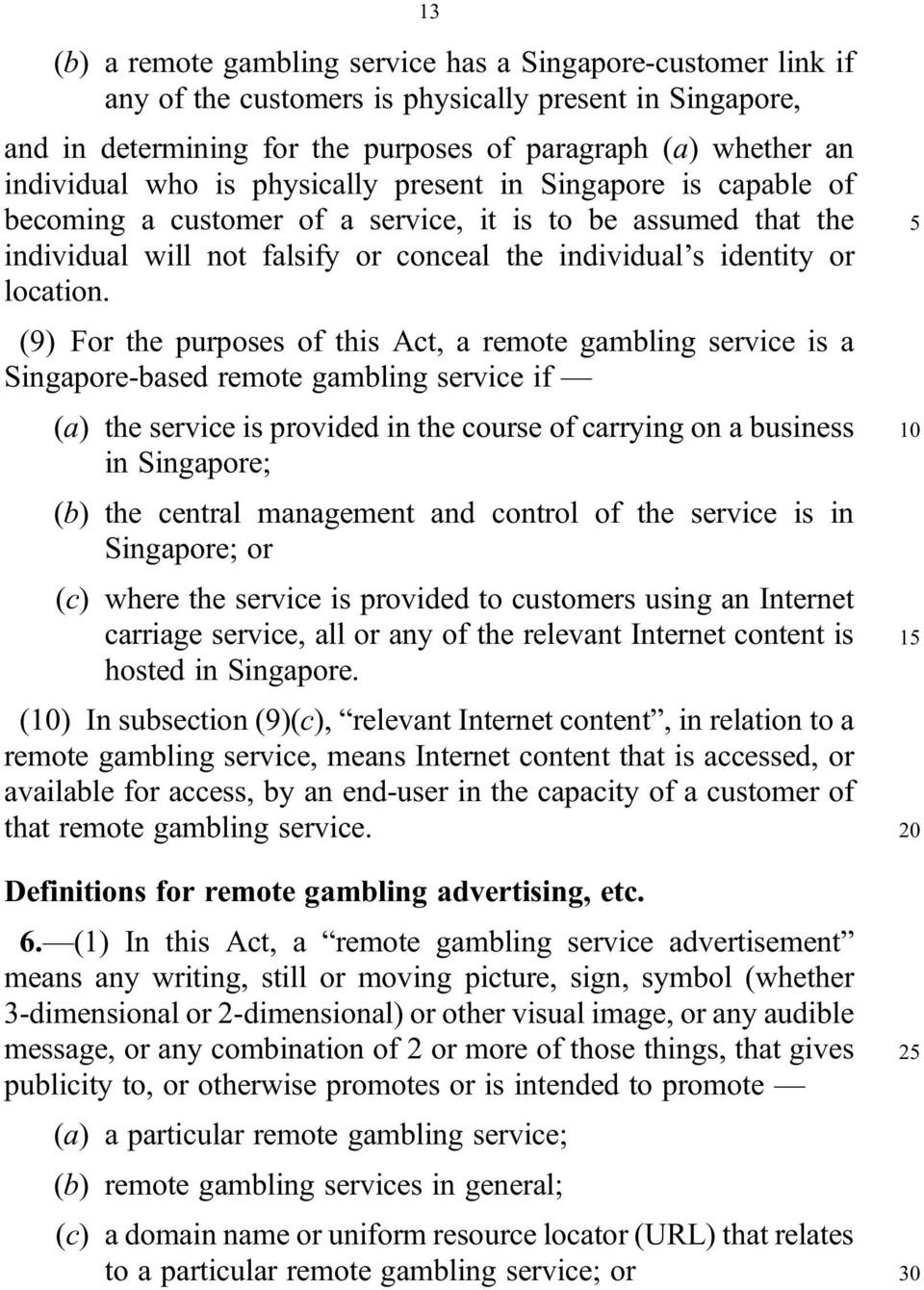 (9) For the purposes of this Act, a remote gambling service is a Singapore-based remote gambling service if (a) the service is provided in the course of carrying on a business in Singapore; (b) the