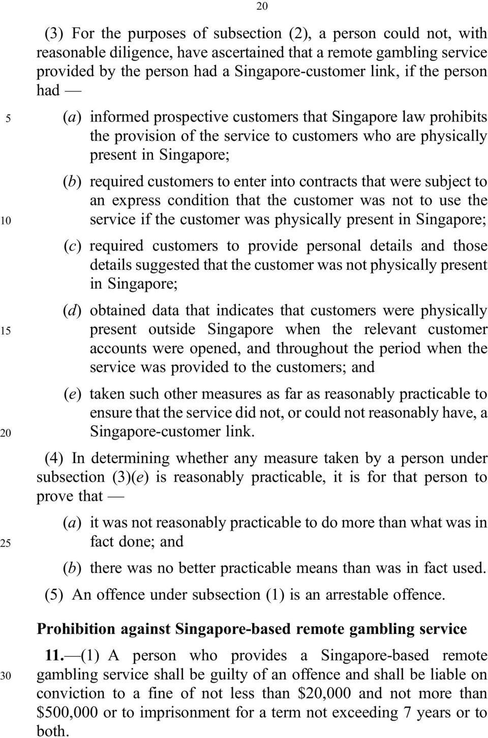 contracts that were subject to an express condition that the customer was not to use the 10 service if the customer was physically present in Singapore; (c) required customers to provide personal