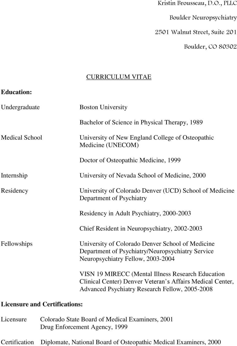 University of New England College of Osteopathic Medicine (UNECOM) Doctor of Osteopathic Medicine, 1999 Internship University of Nevada School of Medicine, 2000 Residency University of Colorado