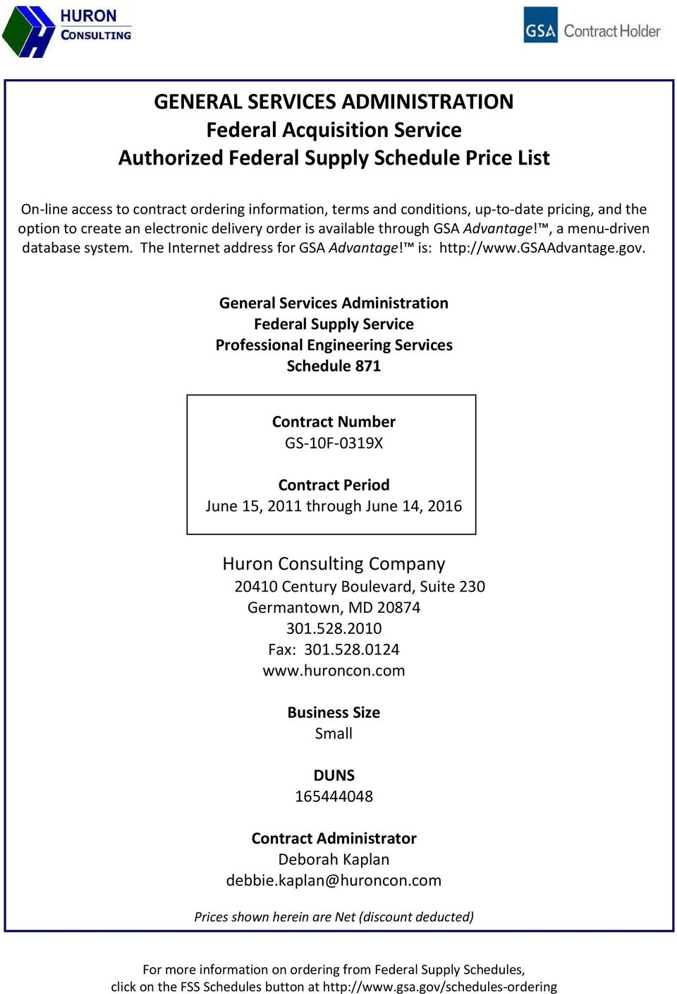 General Services Administration Federal Supply Service Professional Engineering Services Schedule 871 Contract Number GS 10F 0319X Contract Period June 15, 2011 through June 14, 2016 Huron Consulting