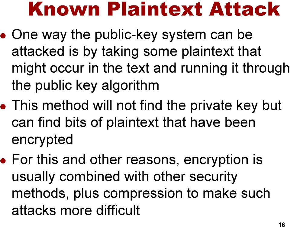 private key but can find bits of plaintext that have been encrypted l For this and other reasons,