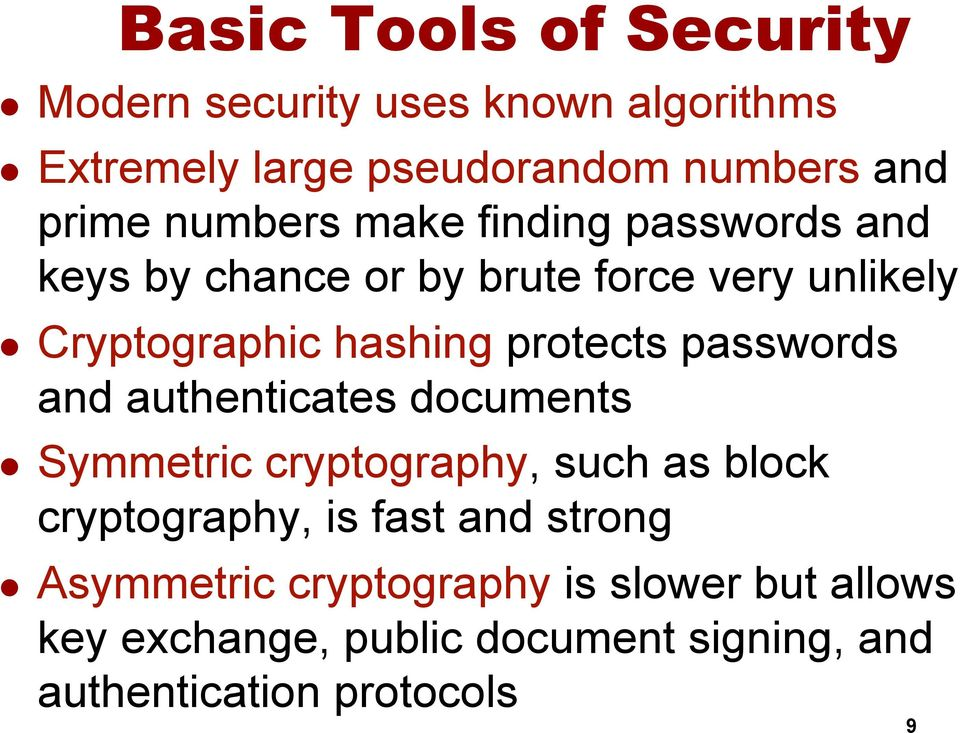protects passwords and authenticates documents l Symmetric cryptography, such as block cryptography, is fast and