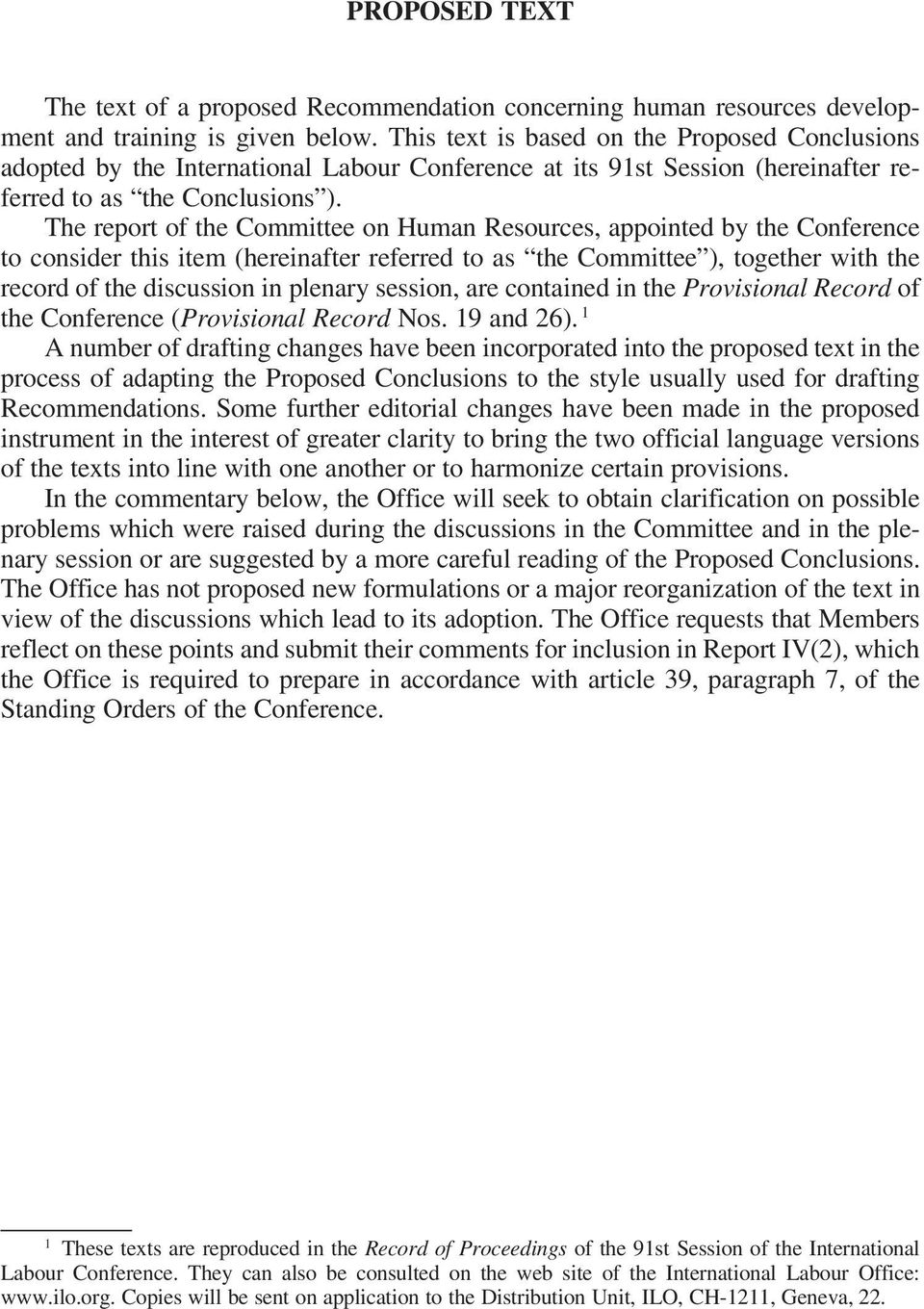 The report of the Committee on Human Resources, appointed by the Conference to consider this item (hereinafter referred to as the Committee ), together with the record of the discussion in plenary