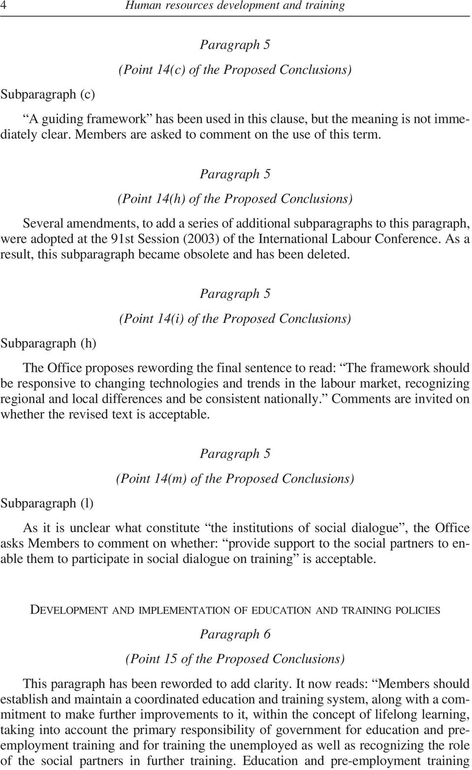 Paragraph 5 (Point 14(h) of the Proposed Conclusions) Several amendments, to add a series of additional subparagraphs to this paragraph, were adopted at the 91st Session (2003) of the International