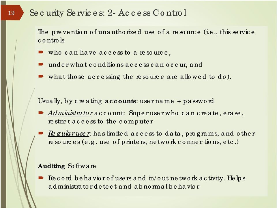 vices: 2- Access Control The prevention of unauthorized use of a resource (i.e., this service controls who can have access to a resource, under what
